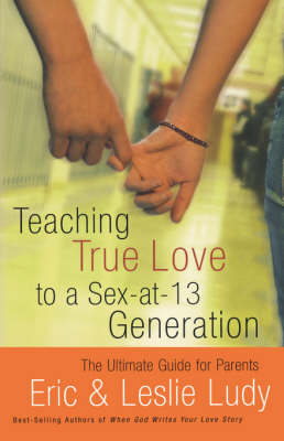 Teaching True Love to a Sex-at-13 Generation (Paperback)
