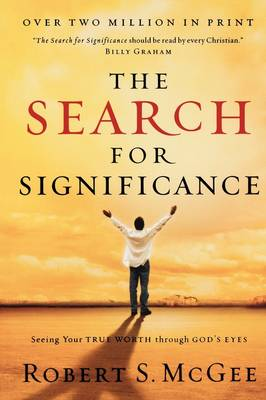 The Search for Significance: Seeing Your True Worth Through God's Eyes (Paperback)