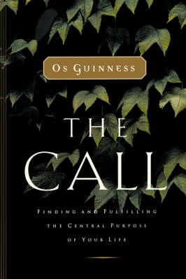 The Call: Finding and Fulfilling the Central Purpose of Your Life (Paperback)