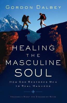 Healing the Masculine Soul: God's Restoration of Men to Real Manhood (Paperback)