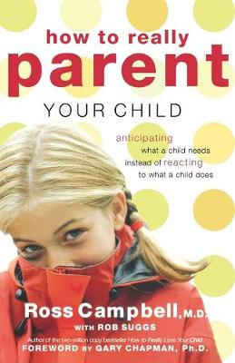 How to Really Parent Your Child: Anticipating What a Child Needs Instead of Reacting to What a Child Does (Paperback)