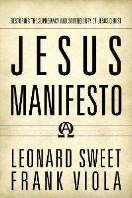 Jesus Manifesto: Restoring the Supremacy and Sovereignty of Jesus Christ (Hardback)