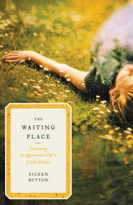 The Waiting Place: Learning to Appreciate Life's Little Delays (Paperback)