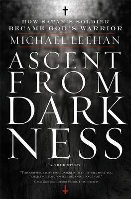 Ascent from Darkness: How Satan's Soldier Became God's Warrior (Paperback)