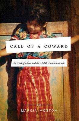 Call of A Coward: The God of Moses and the Middle-Class Housewife (Paperback)