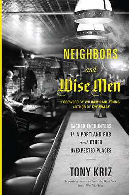 Neighbors and Wise Men: Sacred Encounters in a Portland Pub and Other Unexpected Places (Paperback)