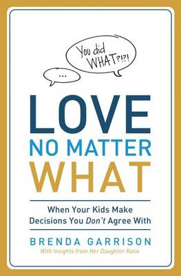 Love No Matter What: When Your Kids Make Decisions You Don't Agree With (Paperback)