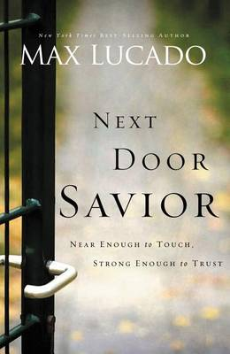 Next Door Savior: Near Enough to Touch, Strong Enough to Trust (Paperback)