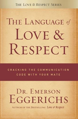 The Language of Love and Respect: Cracking the Communication Code with Your Mate (Paperback)