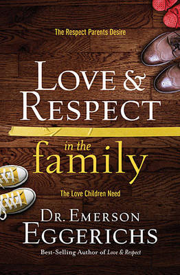 Love and Respect in the Family: The Respect Parents Desire; The Love Children Need (Hardback)