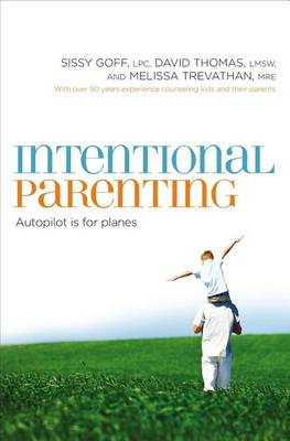 Intentional Parenting: Autopilot Is for Planes (Paperback)