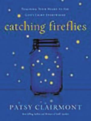 Catching Fireflies: Teaching Your Heart to See God's Light Everywhere (Paperback)