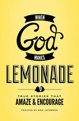 When God Makes Lemonade: True Stories That Amaze and Encourage (Paperback)