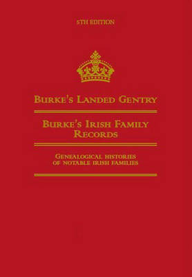 Burke's Landed Gentry: Burke's Irish Family Records: Genealogical Histories of Notable Irish Families (Hardback)