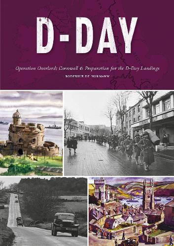D-Day: Cornwall's Preparation for the D-Day Landings - Love Cornwall (Paperback)