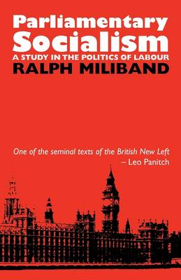 Parliamentary Socialism: A Study in the Politics of Labour (Paperback)