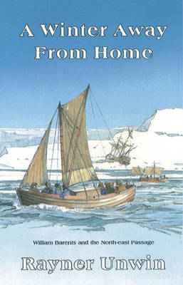 A Winter Away from Home: William Barents and the Northeast Passage (Paperback)