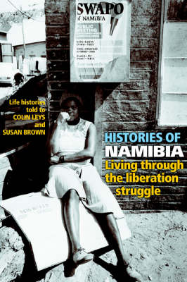 Histories of Namibia: Living Through the Liberation Struggle (Paperback)