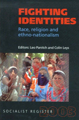 Socialist Register: Socialist Register: 2003: Fighting Identities: Race, Religion and Fighting Identities: Race, Religion and Ethno-nationalism (Paperback)