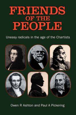 Friends of the People: The Uneasy Radicals in the Age of the Chartists (Paperback)