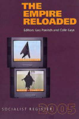 Socialist Register: Socialist Register: 2005: Empire Reloaded Empire Reloaded (Paperback)