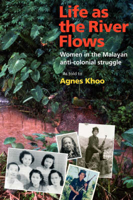 Life As the River Flows: Women in the Malayan Anti-Colonial Struggle (Paperback)