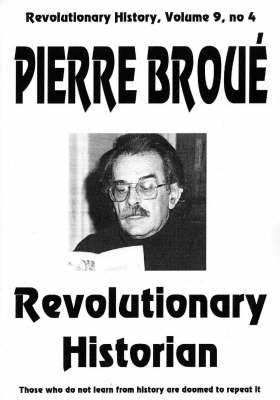 Pierre Broue: Revolutionary Historian - Revolutionary History (Paperback)
