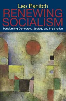 Renewing Socialism: Transforming Democracy, Strategy and Imagination (Paperback)