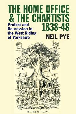 The Home Office and the Chartists, 1838-48: Protest and Repression in the West Riding of Yorkshire (Paperback)