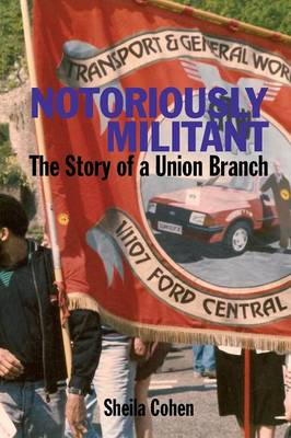 Notoriously Militant: Ford Dagenham and TGWU Branch 1/1107 (Paperback)