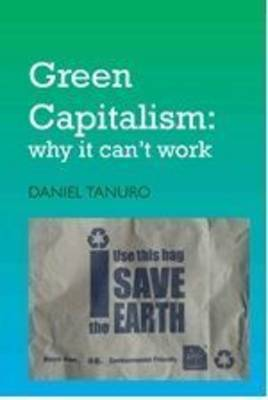 Delusion of Green Captialism: Why it Can't Work (Paperback)