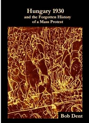 Hungary 1930 and the Forgotten History of a Mass Protest (Paperback)