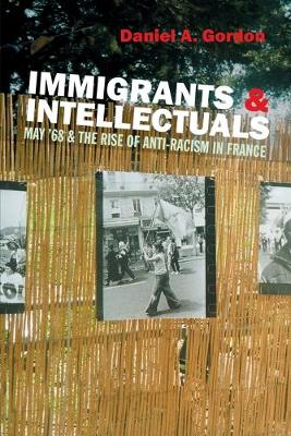 Immigrants and Intellectuals: May '68 and the Rise of Anti-Racism in France (Hardback)