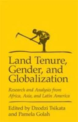Land Tenure, Gender and Globalization: Research and Analysis from Africa, Asia, and Latin America (Paperback)