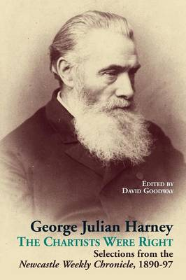 George Julian Harney: The Chartists Were Right: Selections from the Newcastle Weekly Chronicle Column, 1890-97: 12 - Chartist Studies Series (Paperback)