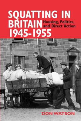 Squatting in Britain 1945-1955: Housing, Politics and Direct Action (Paperback)