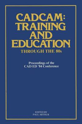CADCAM: Training and Education through the '80s: Proceedings of the CAD ED '84 Conference (Paperback)