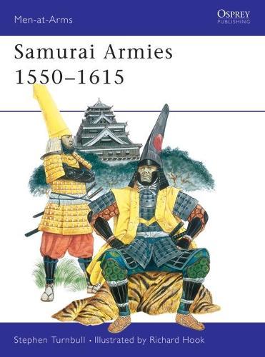 Samurai Armies, 1550-1615 - Men-at-Arms 86 (Paperback)