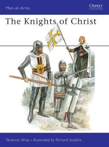 The Knights of Christ - Men-at-Arms No.155 (Hardback)