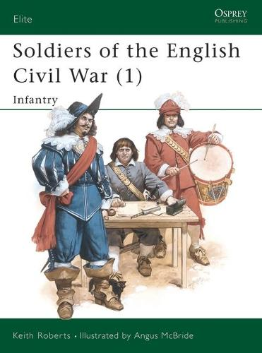 Soldiers of the English Civil War: Infantry v.1 - Elite No. 25 (Paperback)