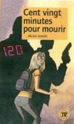 Teen Readers - French: Cent vingt minutes pour mourir (Paperback)