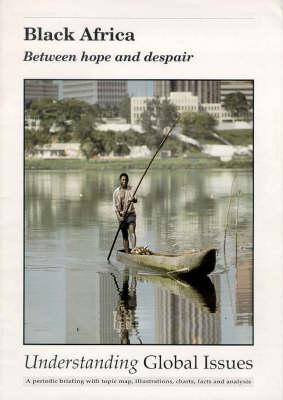 Black Africa: Betwen Hope and Despair - Understanding Global Issues v. 6/97.  (Paperback)
