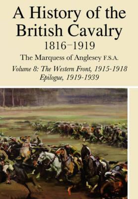 History of the British Cavalry Volume Viii (Hardback)