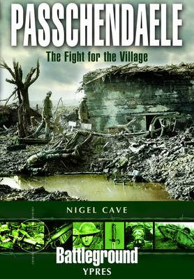 Passchendaele: The Fight for the Village (Paperback)