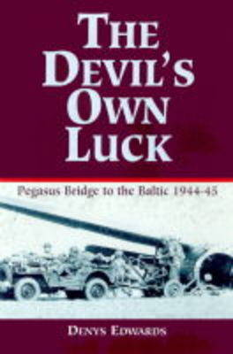 The Devil's Own Luck: From Pegasus Bridge to the Baltic, 1944-45 (Hardback)