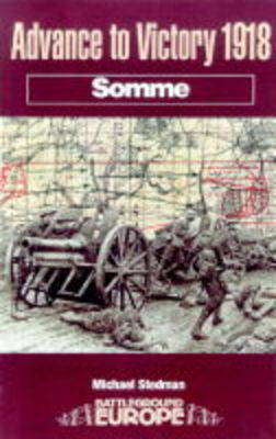 Advance to Victory 1918: Somme - Battleground Europe (Paperback)