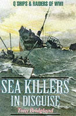 Sea Killers in Disguise: Q Ships and Decoy Raiders of WW1 (Hardback)