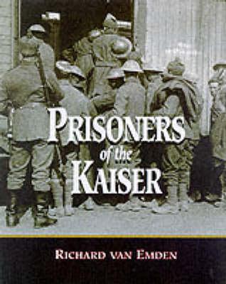 Prisoners of the Kaiser - Voices of the veterans (Hardback)