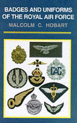 Badges and Uniforms of the Royal Air Force (Hardback)