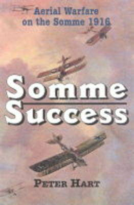 Somme Success: Aerial Warfare on the Somme 1916 (Hardback)